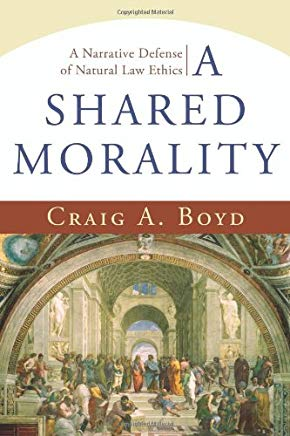 Shared Morality, A: A Narrative Defense of Natural Law Ethics Cover