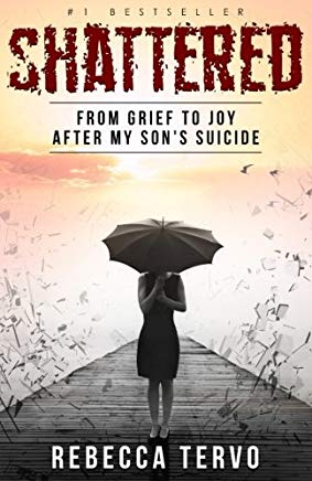 Shattered: From Grief to Joy After My Son's Suicide Cover