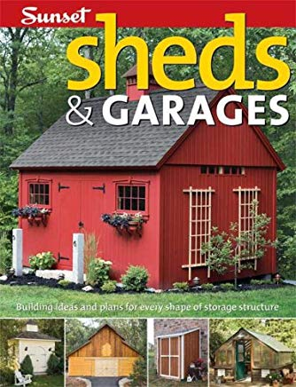 Sheds & Garages: Building Ideas and Plans for Every Shape of Storage Structure Cover
