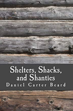 Shelters, Shacks, and Shanties: A Guide to Building Shelters in the Wilderness (Illustrated) Cover