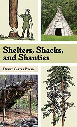 Shelters, Shacks, and Shanties: The Classic Guide to Building Wilderness Shelters (Dover Books on Architecture) Cover