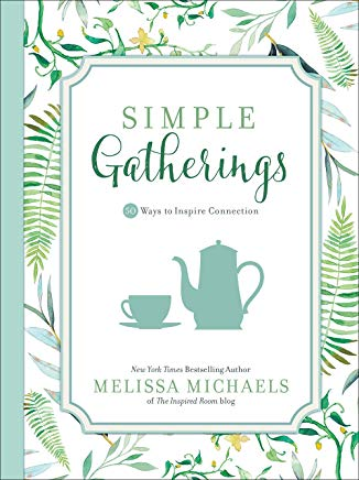 Simple Gatherings: 50 Ways to Inspire Connection (Inspired Ideas) Cover