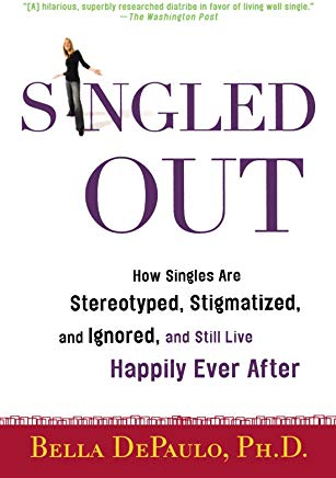 Singled Out: How Singles Are Stereotyped, Stigmatized, and Ignored, and Still Live Happily Ever After Cover