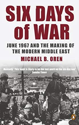 Six Days of War: June 1967 and the Making of the Modern Middle East by Michael B. Oren (2003-07-03) Cover