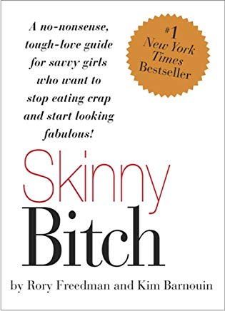 Skinny Bitch: A No-Nonsense, Tough-Love Guide for Savvy Girls Who Want To Stop Eating Crap and Start Looking Fabulous! Cover