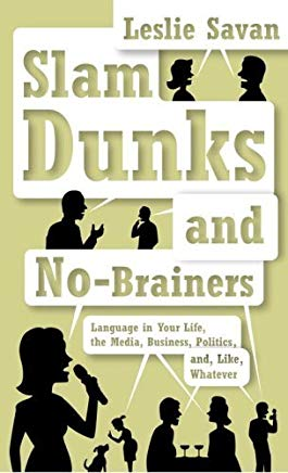 Slam Dunks and No-Brainers: Language in Your Life, the Media, Business, Politics, and, Like, Whatever Cover