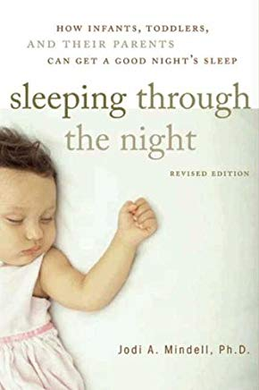 Sleeping Through the Night, Revised Edition: How Infants, Toddlers, and Parents can get a Good Night's sleep Cover