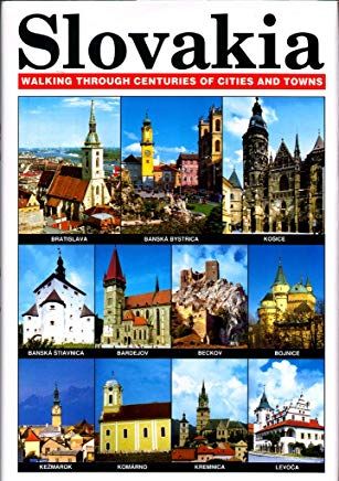 Slovakia: Walking Through Centuries of Cities and Towns Cover
