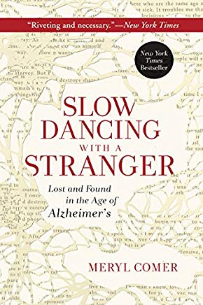 Slow Dancing with a Stranger: Lost and Found in the Age of Alzheimer's Cover