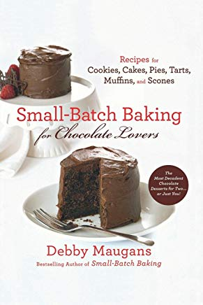 Small-Batch Baking for Chocolate Lovers: Recipes for Cookies, Cakes, Pies, Tarts, Muffins and Scones Cover