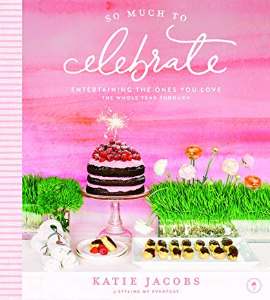 So Much To Celebrate: Entertaining the Ones You Love the Whole Year Through Cover