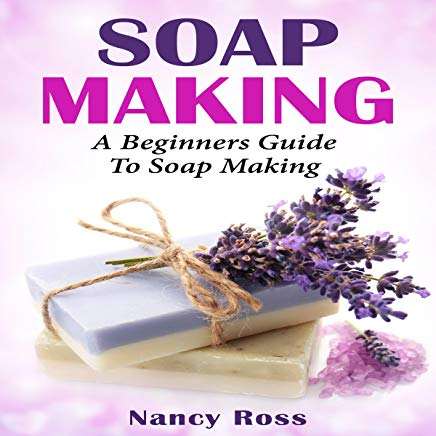 Soap Making: A Beginners Guide to Soap Making Cover