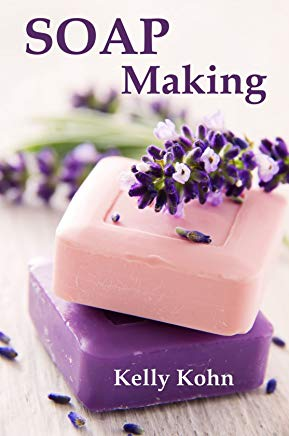 Soap Making: A Quick Soap Making Book, Including Homemade Soap Recipes, Soap Making Supplies, Lye, Process and More! Cover