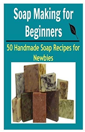 Soap Making for Beginners:  50 Handmade Soap Recipes for Newbies: (soap making for beginners, soap making books, soap making essential oils) Cover