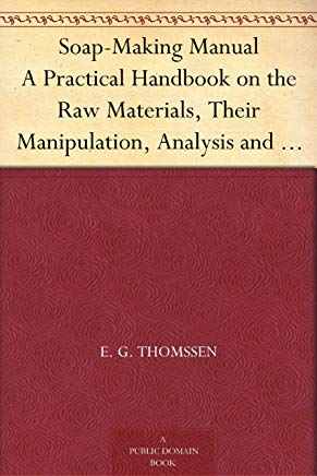 Soap-Making Manual A Practical Handbook on the Raw Materials, Their Manipulation, Analysis and Control in the Modern Soap Plant. Cover