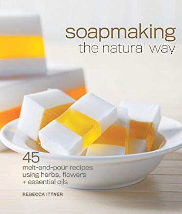 Soapmaking the Natural Way: 45 Melt-and-Pour Recipes Using Herbs, Flowers & Essential Oils Cover