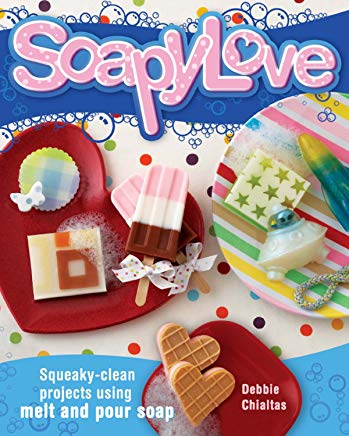 Soapylove: Squeaky-Clean Projects Using Melt-and-Pour Soap Cover