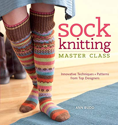 Sock Knitting Master Class: Innovative Techniques + Patterns from Top Designers Cover