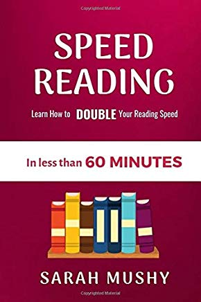 Speed Reading: Learn How to Double Your Reading Speed in less than 60 Minutes Cover
