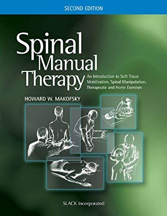 Spinal Manual Therapy: An Introduction to Soft Tissue Mobilization, Spinal Manipulation, Therapeutic and Home Exercises Cover