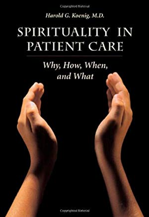 Spirituality In Patient Care: Why How When & What Cover