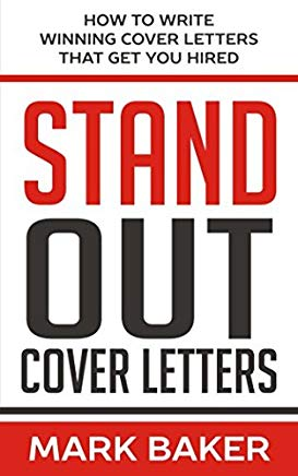 Stand Out Cover Letters: How to Write Winning Cover Letters That Get You Hired Cover