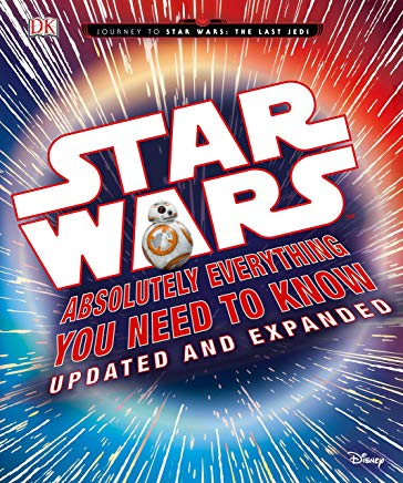 Star Wars: Absolutely Everything You Need to Know, Updated and Expanded (Journey to Star Wars: the Last Jedi) Cover