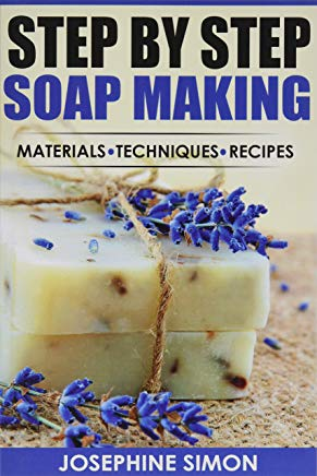Step by Step Soap Making: Material - Techniques - Recipes Cover