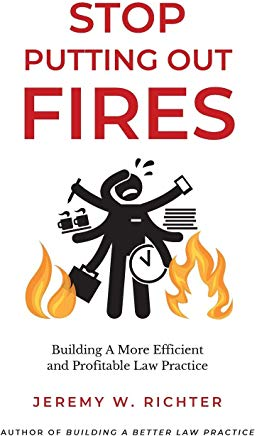 Stop Putting Out Fires: Building a More Efficient and Profitable Law Practice Cover