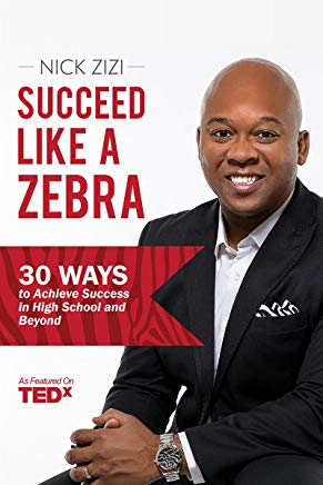 Succeed Like A Zebra: 30 Ways to Achieve Success In High School and Beyond Cover