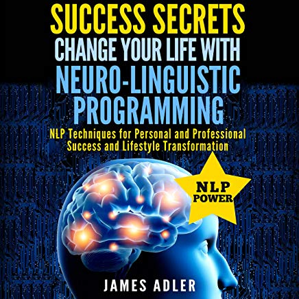 Success Secrets: Change Your Life With Neuro-Linguistic Programming Cover