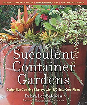 Succulent Container Gardens: Design Eye-Catching Displays with 350 Easy-Care Plants Cover