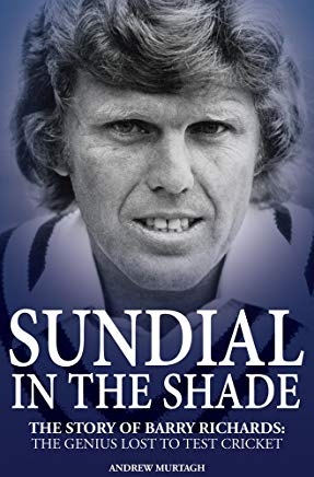 Sundial in the Shade: The Story of Barry Richards: the Genius Lost to Test Cricket Cover