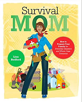 Survival Mom: How to Prepare Your Family for Everyday Disasters and Worst-Case Scenarios Cover