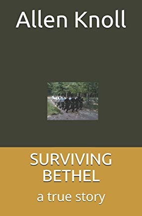 SURVIVING BETHEL: a true story of surviving torture and abuse Cover