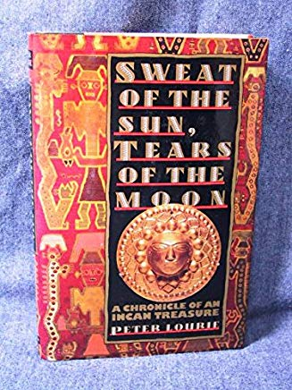 Sweat of the Sun, Tears of the Moon: A Chronicle of an Incan Treasure Cover