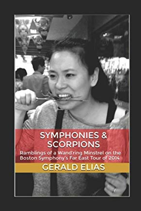 Symphonies & Scorpions: Ramblings of a Wand'ring Minstrel on the Boston Symphony's Far East Tour of 2014 Cover