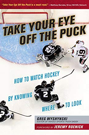 Take Your Eye Off the Puck: How to Watch Hockey By Knowing Where to Look Cover