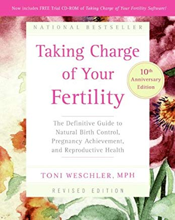Taking Charge of Your Fertility, 10th Anniversary Edition: The Definitive Guide to Natural Birth Control, Pregnancy Achievement, and Reproductive Health Cover
