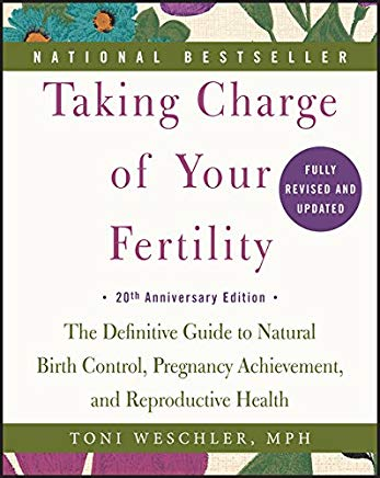 Taking Charge of Your Fertility, 20th Anniversary Edition: The Definitive Guide to Natural Birth Control, Pregnancy Achievement, and Reproductive Health Cover