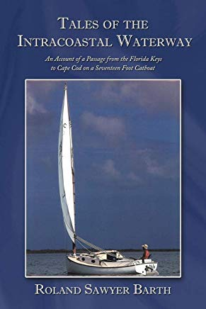Tales of the Intracoastal Waterway: An Account of a Passage from the Florida Keys to Cape Cod on a Seventeen Foot Catboat Cover