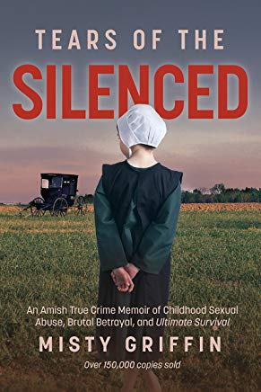 Tears of the Silenced: An Amish True Crime Memoir of Childhood Sexual Abuse, Brutal Betrayal, and Ultimate Survival Cover