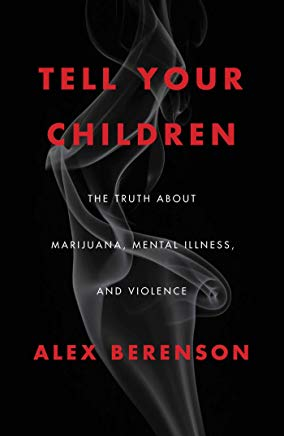 Tell Your Children: The Truth About Marijuana, Mental Illness, and Violence Cover