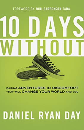 Ten Days Without: Daring Adventures in Discomfort That Will Change Your World and You Cover