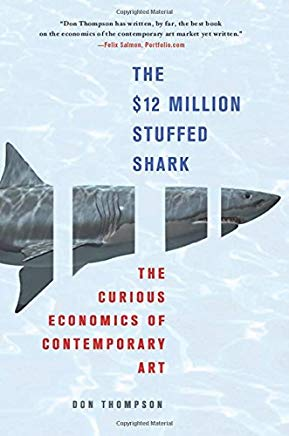 The $12 Million Stuffed Shark: The Curious Economics of Contemporary Art Cover