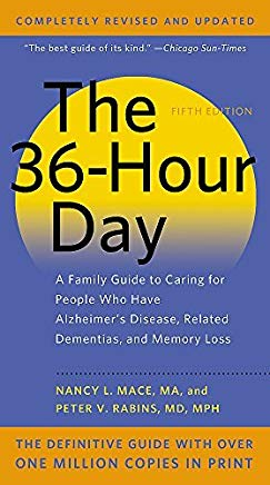 The 36-Hour Day: A Family Guide to Caring for People Who Have Alzheimer Disease, Related Dementias, and Memory Loss by Mace, Nancy L., Rabins, Peter V. (2012) Mass Market Paperback Cover
