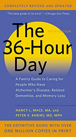 The 36-Hour Day: A Family Guide to Caring for People Who Have Alzheimer Disease, Related Dementias, and Memory Loss Cover