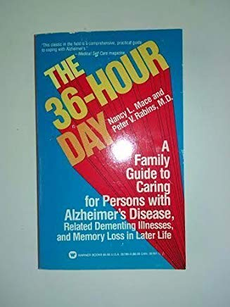 The 36-hour day: a family guide to caring for persons with Alzheimer's Disease, related dementing illnesses, and memory loss in later life by Nancy L. Mace (1984-04-03) Cover