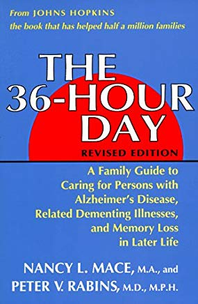 The 36-Hour Day: A Family Guide to Caring for Persons With Alzheimer's Disease, Related Dementing Illnesses, and Memory Loss in Later Life Cover