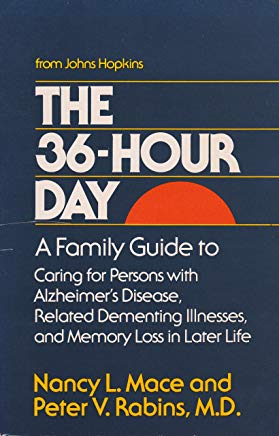 The 36-Hour Day: A Family Guide to Caring for Persons with Alzheimer's Disease, Related Dementing Illnesses, and Memory Loss in Later Life (A Johns Hopkins Press Health Book) Cover